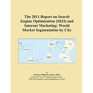 The 2011 Report on Search Engine Optimization (SEO) and Internet Marketing: World Market Segmentation by City