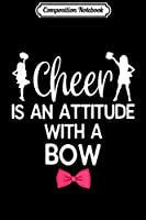 Composition Notebook: Cheer Is An Attitude With A Bow Cheerleader Girl Apparel  Journal/Notebook Blank Lined Ruled 6x9 100 Pages