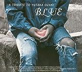 BLUE ~A TRIBUTE TO YUTAKA OZAKI (CCCD) 画像