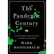 The Pandemic Century: One Hundred Years of Panic, Hysteria and Hubris