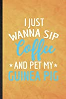I Just Wanna Sip Coffee and Pet My Guinea Pig: Funny Blank Lined Guinea Pig Owner Vet Notebook/ Journal, Graduation Appreciation Gratitude Thank You Souvenir Gag Gift, Novelty Cute Graphic 110 Pages