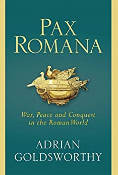 Pax Romana: War, Peace and Conquest in the Roman World by [Goldsworthy, Adrian]