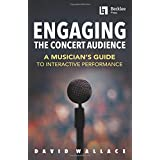 Engaging the Concert Audience: A Musician's Guide to Interactive Performance Bk/Online Media