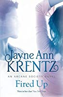 Fired Up: Number 7 in series (Arcane Society Series)