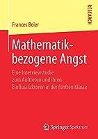 Mathematikbezogene Angst: Eine Interviewstudie zum Auftreten und ihren Einflussfaktoren in der fuenften Klasse