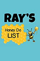 Ray's Honey Do List: Personalized Honey-Do Notebook for Men Named Ray - Cute Lined Note Book Pad - Novelty Notepad with Lines - Bee & Honey To Do List Journal for Men, Husband, Boyfriend, Newlywed or Dad for Birthday or Father's Day Gift - Size 6x9