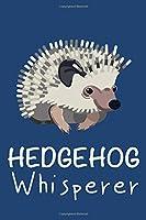 Hedgehog Whisperer: Cute Hedgehog Notebook Blank Lined Journal Novelty Birthday Gift for a Hedgehog Owner