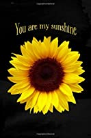 You Are My Sunshine: Sunflower Blank Lined Pages Journal Notebook Diary Note-taking
