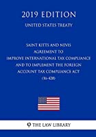 Saint Kitts and Nevis - Agreement to Improve International Tax Compliance and to Implement the Foreign Account Tax Compliance Act (16-428) (United States Treaty)