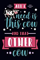 All i need is this cow and that other cow: An awesome cow notebook, cow themed gift, Gift For Cow Lovers