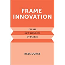 Frame Innovation: Create New Thinking by Design (Design Thinking, Design Theory)