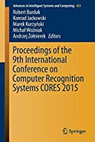Proceedings of the 9th International Conference on Computer Recognition Systems CORES 2015 (Advances in Intelligent Systems and Computing)