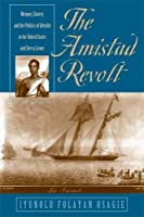The Amistad Revolt: Memory, Slavery, and the Politics of Identity in the United States and Sierra Leone