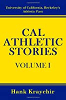 Cal Athletic Stories: University of California, Berkeley's Athletic Past