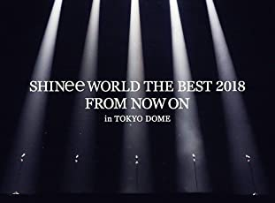 SHINee WORLD THE BEST 2018 ~FROM NOW ON~ in TOKYO DOME(初回生産限定盤)[Blu-ray]
