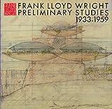 フランク・ロイド・ライト全集 (第11巻) Frank Lloyd Wright Prelimininary Studies 1933-1959