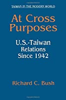 At Cross Purposes: U.S.-Taiwan Relations Since 1942 (Taiwan in the Modern World (M.E. Sharpe Paperback))