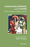 Language, Gender, and Power: The Politics of Representation and Hegemony in South Asia