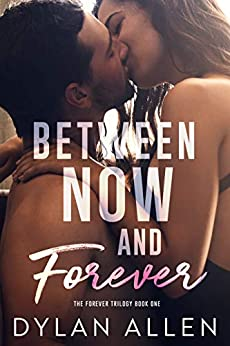Between Now and Forever: A Second Chance Romance by [Allen, Dylan]