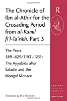 The Chronicle of Ibn al-Athir for the Crusading Period from al-Kamil fi'l-Ta'rikh. Part 3 (Crusade Texts in Translation)