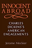 Innocent Abroad: Charles Dickens's American Engagements