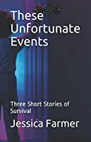 These Unfortunate Events: Three Short Stories of Survival