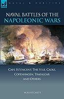 Naval Battles of the Napoleonic Wars: Cape St. Vincent, the Nile, Cadiz, Copenhagen, Trafalgar & Others (Naval & Maritime)