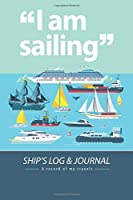 """""""I Am Sailing"""" - Ship's Log & Journal (A record of my travels): 6x9 Writing & Sketch Pad with 100 College Ruled & Graph Paper Pages"""