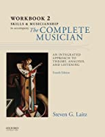 Skills and Musicianship Workbook to Accompany The Complete Musician: An Integrated Approch to Theory, Analysis, and Listening