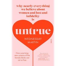 Untrue: why nearly everything we believe about women and lust and infidelity is untrue