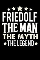 Notizbuch: Friedolf The Man The Myth The Legend (120 linierte Seiten als u.a. Tagebuch, Reisetagebuch fuer Vater, Ehemann, Freund, Kumpe, Bruder, Onkel und mehr)