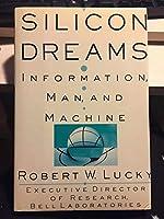 Silicon Dreams: Information, Man, and Machine