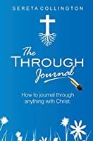 The Through Jounal: How to Journal Through Anything with Christ