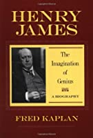 Henry James: The Imagination of Genius a Biography