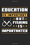 Education Is Important But Fishing Is Importanter: Fishing Notebook/Journal With 120 Lined Pages (Lines) Including Page Number. As A Gift, A Great Idea For Fishing  Fans, Fishing  Lovers And Fishing  Player