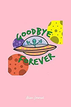 Alien Journal: Dot Grid Journal - Alien Spaceship Goodbye Forever UFO Funny Halloween Gift - Pink Dotted Diary, Planner, Gratitude, Writing, Travel, Goal, Bullet Notebook - 6x9 120 page
