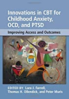 Innovations in CBT for Childhood Anxiety, OCD, and PTSD: Improving Access and Outcomes