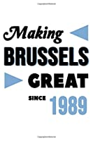 Making Brussels Great Since 1989: College Ruled Journal or Notebook (6x9 inches) with 120 pages