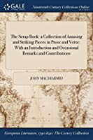 The Scrap Book: A Collection of Amusing and Striking Pieces in Prose and Verse: With an Introduction and Occasional Remarks and Contributions