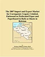 The 2007 Import and Export Market for Corrugated, Creped, Crinkled, Embossed or Perforated Paper and Paperboard in Rolls or Sheets in Belgium