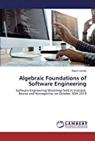 Algebraic Foundations of Software Engineering: Software Engineering Workshop held in Vranduk, Bosnia and Herzegovina, on October 30th 2019