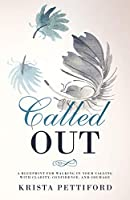 Called Out: A Blueprint for Walking in Your Calling With Clarity, Confidence, and Courage