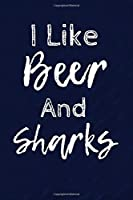 I Like Beer and Sharks: Funny Writing Journal Lined, Diary, Notebook