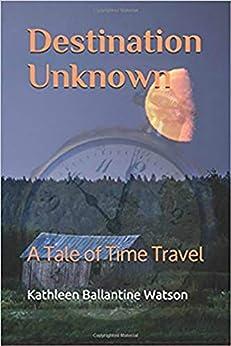 Destination Unknown: A Tale of Time Travel by [Watson, Kathleen Ballantine]