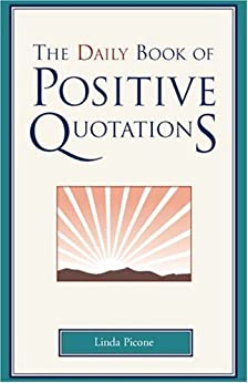 The Daily Book of Positive Quotations by [Picone, Linda]