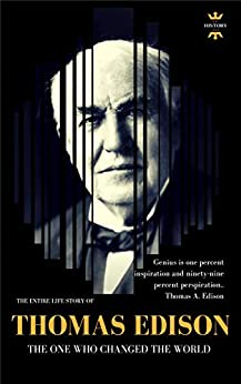 Thomas Edison: The One Who Changed The World (GREAT BIOGRAPHIES Book 1) by [HOUR, THE HISTORY]