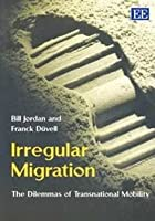 Irregular Migration: The Dilemmas of Transnational Mobility