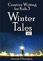 Creative Writing for Kids 3 Winter Tales Large Print