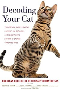 Decoding Your Cat: The Ultimate Experts Explain Common Cat Behaviors and Reveal How to Prevent or Change Unwanted Ones (English Edition)