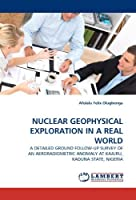 NUCLEAR GEOPHYSICAL EXPLORATION IN A REAL WORLD: A DETAILED GROUND FOLLOW-UP SURVEY OF AN AERORADIOMETRIC ANOMALY AT KAJURU KADUNA STATE NIGERIA【洋書】 [並行輸入品]